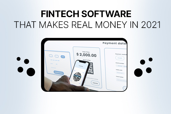TYPES OF FINTECH SOFTWARE THAT MAKES REAL MONEY IN 2021