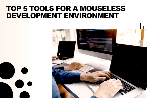 5 Useful Tools For a Mouseless Development Environment